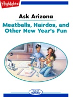 Ask Arizona; Meatballs, Hairdos, and Other New Year's Fun
