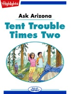 Ask Arizona: Tent Trouble Times Two