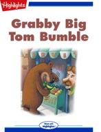Grabby Big Tom Bumble