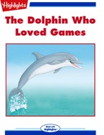 The Dolphin Who Loved Games