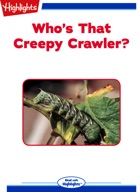 Who's That Creepy Crawler?