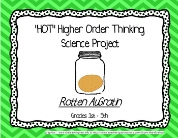 HOT - Higher Order Thinking Science The Rotten AuGratin Project