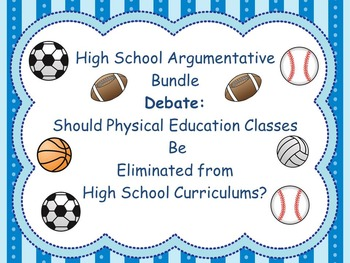 HS Argumentative Package:Should Schools Eliminate Physical