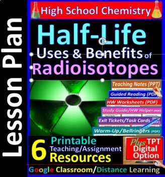Half-life and Benefits of Radioisotopes  - Worksheets & Pr