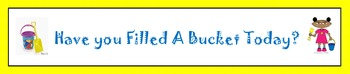 Have You Filled A Bucket Today? Banner