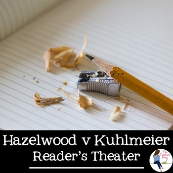 Hazelwood v Kuhlmeier Reader's Theater
