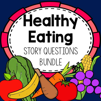 Healthy Eating Story Question Pack