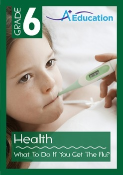 Health - What To Do If You Get the Flu - Grade 6