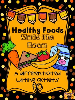 Healthy Foods Write the Room: A differentiated writing activity