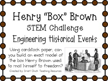 "Henry ""Box"" Brown ~ Engineering Historical Events ~ STEM C"