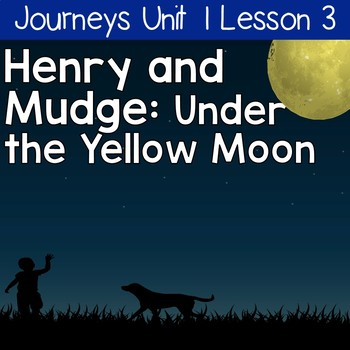 Henry and Mudge:Under the Yellow Moon: Journeys Unit 1 Lesson 3
