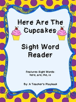 Here Are The Cupcakes!  Kindergarten Sight Word Reader