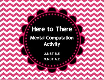 Here to There Mental Math 2.NBT.B.5  3.NBT.A.2