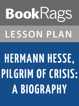 Hermann Hesse, Pilgrim of Crisis: A Biography Lesson Plans