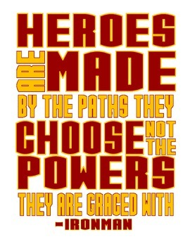 Heroes are Made by the Paths They Choose - Ironman Quote -