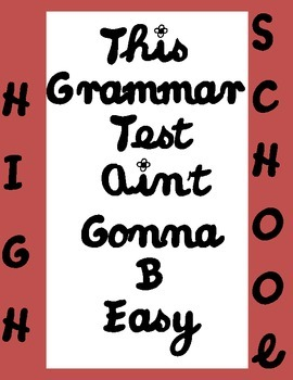 High School Grammar-This Test Ain't Gonna B Easy
