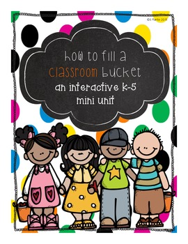 How To Fill A Classroom Bucket; K-5 Interactive Unit