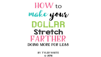How To Make Your Dollar Stretch Farther Doing More For Less