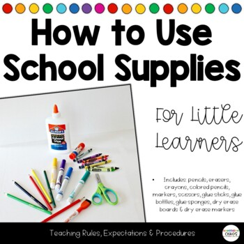 How To Use School Supplies - Rules, Procedures, & Expectations