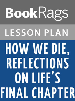 How We Die, Reflections on Life's Final Chapter Lesson Plans