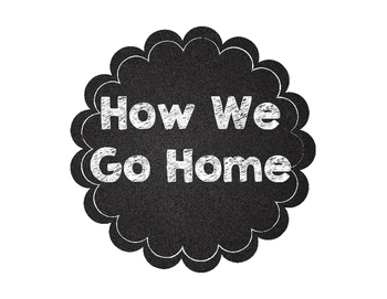 How We Go Home!