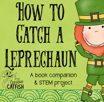 How to Catch a Leprechaun: Book Companion and STEM Challenge
