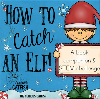 How to Catch an Elf: Book Companion and STEM Challenge
