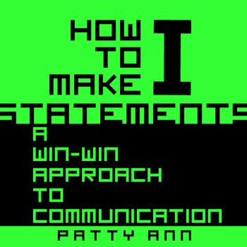 """Oral Communication Skills = How to Make """"I"""" Statements >A"""