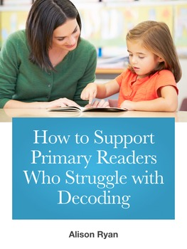 How to Support Primary Readers Who Struggle with Decoding