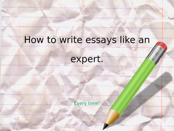 How to Write Essays Like an Expert PowerPoint