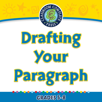 How to Write a Paragraph: Drafting Your Paragraph - MAC Gr. 5-8