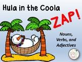 Hula in the Coola ZIP, ZAP, ZOP! Nouns, Verbs, Adjectives
