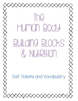Human Body: Building Blocks and Nutrition: Exit Tickets an