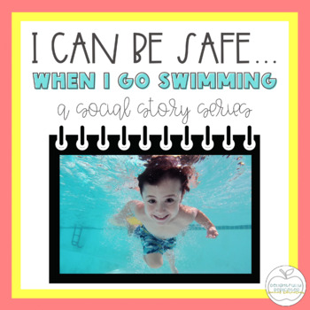 I Can Be Safe When I Go Swimming SOCIAL STORY for Special