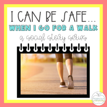 I Can Be Safe When I Go for a Walk SOCIAL STORY for Specia
