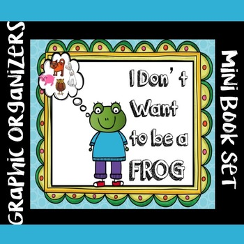 I Don't Want to be a Frog  FOLDABLE-Graphic Organizers