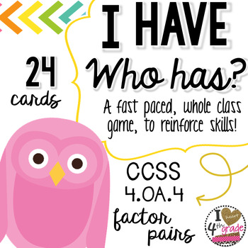 I HAVE WHO HAS:  Factor Pairs CCSS 4.OA.4