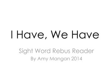 I Have, We Have Sight Word Rebus Reader