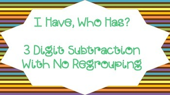 I Have, Who Has? 3 digit subtraction with no regrouping