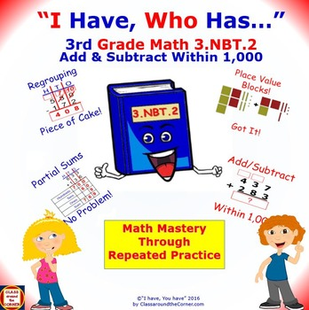I Have, Who Has… 3rd Grade TIME 3.NBT.2 Adding and Subtrac