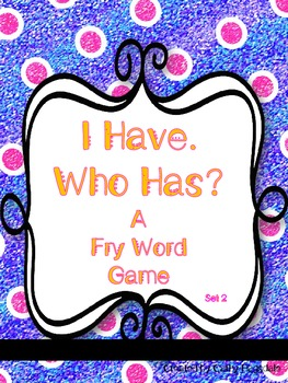 I Have. Who Has? A Fry Word Game Set 2