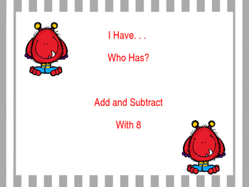I Have, Who Has? Add and Subtract 8