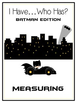 I Have Who Has - BATMAN - A Nonstandard Measuring Math Fol