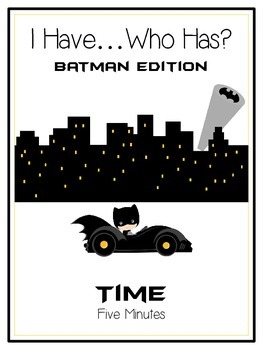 I Have Who Has - BATMAN - Telling Time - 5 Minutes - Math