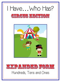 I Have Who Has CIRCUS Math Game - Expanded Form 3 Digit 10