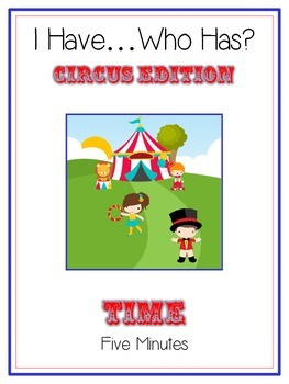 I Have Who Has - CIRCUS - Telling Time - 5 Minutes - Math