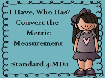 I Have, Who Has Convert the Metric Measurement 4.MD.1