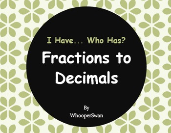 I Have, Who Has - Fractions to Decimals