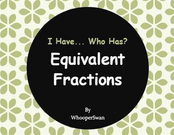 I Have, Who Has - Equivalent Fractions
