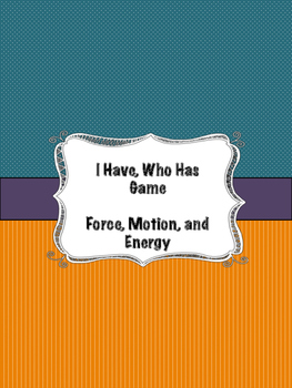 I Have, Who Has Force, Motion, and Energy Game